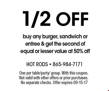 1/2 Off buy any burger, sandwich or entree & get the second of equal or lesser value at 50% off. One per table/party/ group. With this coupon. Not valid with other offers or prior purchases. No separate checks. Offer expires 09-15-17
