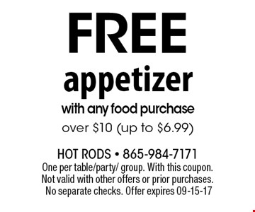 free appetizer with any food purchase over $10 (up to $6.99). One per table/party/ group. With this coupon. Not valid with other offers or prior purchases. No separate checks. Offer expires 09-15-17