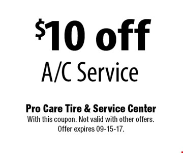 $10 off A/C Service. Pro Care Tire & Service Center With this coupon. Not valid with other offers. Offer expires 09-15-17.