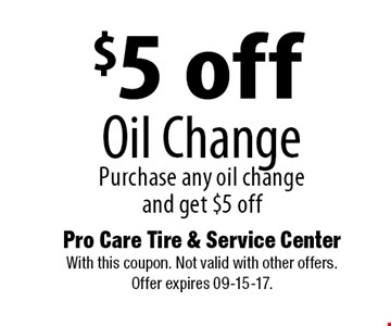 $5 off Oil Change Purchase any oil change and get $5 off. Pro Care Tire & Service Center With this coupon. Not valid with other offers. Offer expires 09-15-17.