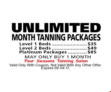 UNLIMITED MONTH TANNING PACKAGES Level 1 Beds$35 Level 2 Beds$49 Platinum Packages$85May Only Buy 1 Month. Valid Only With Coupon. Not Valid With Any Other Offer. Expires 09-04-17.