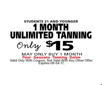 $15 STUDENTS 21 AND YOUNGER 1 MONTHUNLIMITED TANNING. Valid Only With Coupon. Not Valid With Any Other Offer. Expires 09-04-17.