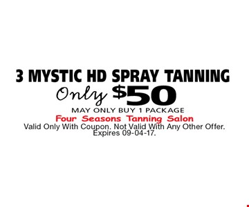 $50 3 MYSTIC HD SPRAY TANNING. Valid Only With Coupon. Not Valid With Any Other Offer. Expires 09-04-17.