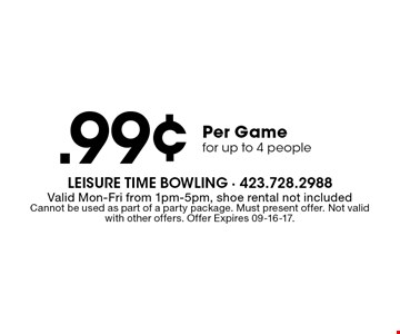 .99¢ Per Gamefor up to 4 people. Valid Mon-Fri from 1pm-5pm, shoe rental not includedCannot be used as part of a party package. Must present offer. Not valid with other offers. Offer Expires 09-16-17.