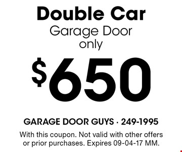 $650 Double CarGarage Dooronly. With this coupon. Not valid with other offers or prior purchases. Expires 09-04-17 MM.