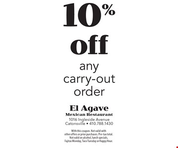 10% off any carry-out order. With this coupon. Not valid with  other offers or prior purchases. Pre-tax total. Not valid on alcohol, lunch specials, Fajitas Monday, Taco Tuesday or Happy Hour.