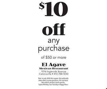 $10 off any purchase of $50 or more. Dine-in only. With this coupon. Not valid with other offers or prior purchases. Pre-tax total.  Not valid on alcohol, lunch specials,  Fajitas Monday, Taco Tuesday or Happy Hour.