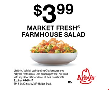$3.99 MARKET FRESH FARMHOUSE SALAD. Limit six. Valid at participating Chattanooga area Arby's restaurants. One coupon per visit. Not valid with any other offer or discount. Not transferable. Expires 09-10-17. TM &  2016 Arby's IP Holder Trust.