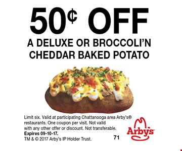 50¢ OFF a deluxe or broccoli'n cheddar baked potato. Limit six. Valid at participating Chattanooga area Arby's restaurants. One coupon per visit. Not valid with any other offer or discount. Not transferable. Expires 09-10-17. TM &  2017 Arby's IP Holder Trust.