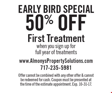 50% off First Treatment when you sign up for full year of treatments. Offer cannot be combined with any other offer & cannot be redeemed for cash. Coupon must be presented at the time of the estimate appointment. Exp. 10-31-17.