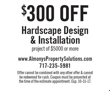 $300 off Hardscape Design & Installation project of $5000 or more. Offer cannot be combined with any other offer & cannot be redeemed for cash. Coupon must be presented at the time of the estimate appointment. Exp. 10-31-17.