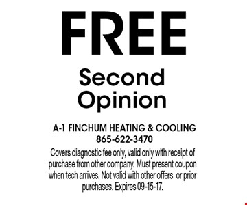 FREE SecondOpinion. Covers diagnostic fee only, valid only with receipt of purchase from other company. Must present coupon when tech arrives. Not valid with other offersor prior purchases. Expires 09-15-17.