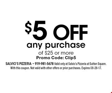 $5 OFF any purchase of $25 or more Promo Code: Clip5. Salvio's Pizzeria - 919-981-5678 Valid only at Salvio's Pizzeria at Sutton Square. With this coupon. Not valid with other offers or prior purchases. Expires 08-28-17.