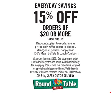 Everyday Savings 15% off orders of $20 or more Code: clip115. Discount applies to regular menu prices only. Offer excludes alcohol, Manager's Specials, happy hour, Kid's Meal, Buffets & Lunch Combos. Maximum discount$100. One coupon per order. Limited delivery area and hours. Additional delivery fee may apply. Please note that the offer is not good on specials and discounted items. Valid through 11/30/17 at Rancho Bernardo, Poway and PQ locations.Dine-in, carry-out or delivery