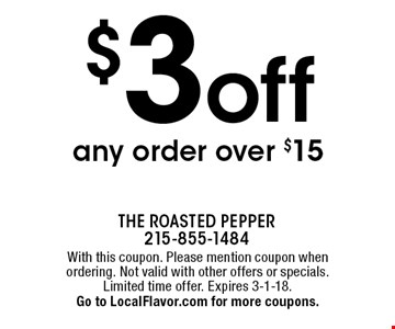 $3 off any order over $15. With this coupon. Please mention coupon when ordering. Not valid with other offers or specials. Limited time offer. Expires 3-1-18. Go to LocalFlavor.com for more coupons.