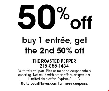 50% off buy 1 entree, get the 2nd 50% off. With this coupon. Please mention coupon when ordering. Not valid with other offers or specials. Limited time offer. Expires 3-1-18. Go to LocalFlavor.com for more coupons.