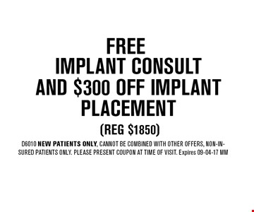 FREE Implant ConsultAnd $300 OFF Implant Placement (reg $1850). D6010 NEW Patients Only, Cannot be combined with other offers, non-insured patients only. Please present coupon at time of visit. Expires 09-04-17 MM