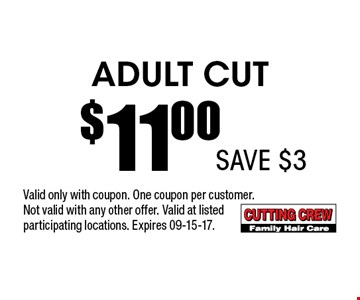 Adult Cut$11.00 . Valid only with coupon. One coupon per customer. Not valid with any other offer. Valid at listedparticipating locations. Expires 09-15-17.