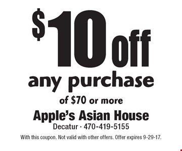 $10 off any purchase of $70 or more. With this coupon. Not valid with other offers. Offer expires 9-29-17.