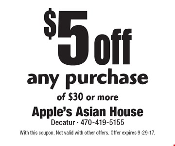 $5 off any purchase of $30 or more. With this coupon. Not valid with other offers. Offer expires 9-29-17.