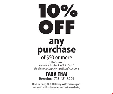 10% off any purchase of $50 or more. Before Taxes. Cannot split check. CASH ONLY. We do not accept competitors' coupons. Dine In, Carry Out, Delivery. With this coupon. Not valid with other offers or online ordering