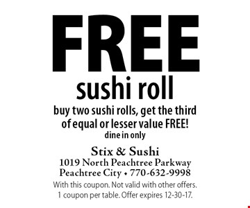 Free sushi roll. Buy two sushi rolls, get the third of equal or lesser value FREE! dine in only. With this coupon. Not valid with other offers. 1 coupon per table. Offer expires 12-30-17.