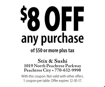 $8 off any purchase of $50 or more plus tax. With this coupon. Not valid with other offers. 1 coupon per table. Offer expires 12-30-17.