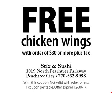 Free chicken wings with order of $30 or more plus tax. With this coupon. Not valid with other offers. 1 coupon per table. Offer expires 12-30-17.