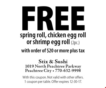 Free spring roll, chicken egg roll or shrimp egg roll (2pc.) with order of $20 or more plus tax. With this coupon. Not valid with other offers. 1 coupon per table. Offer expires 12-30-17.