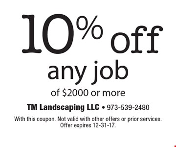 10% off any job of $2000 or more. With this coupon. Not valid with other offers or prior services. Offer expires 12-31-17.