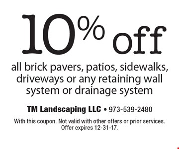 10% off all brick pavers, patios, sidewalks, driveways or any retaining wall system or drainage system. With this coupon. Not valid with other offers or prior services. Offer expires 12-31-17.