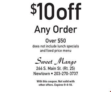 $10 off Any Order Over $50. Does not include lunch specials and fixed price menu. With this coupon. Not valid with other offers. Expires 9-4-18.