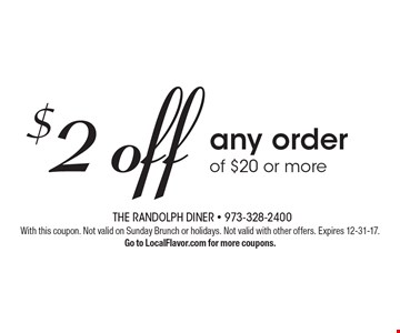 $2 off any order of $20 or more. With this coupon. Not valid on Sunday Brunch or holidays. Not valid with other offers. Expires 12-31-17. Go to LocalFlavor.com for more coupons.
