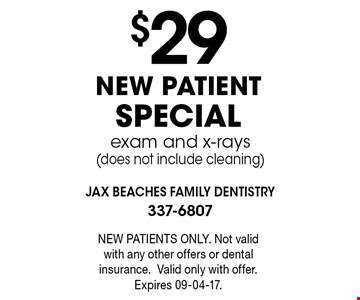 $29NEW PATIENT SPECIALexam and x-rays(does not include cleaning) . NEW PATIENTS ONLY. Not valid with any other offers or dental insurance.Valid only with offer. Expires 09-04-17.