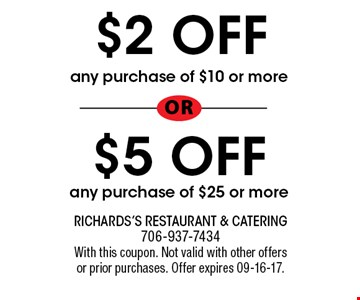 $2 OFF any purchase of $10 or more o r$5 OFF any purchase of $25 or more. Richards's Restaurant & Catering 706-937-7434With this coupon. Not valid with other offers or prior purchases. Offer expires 09-16-17.