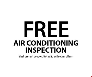 FREE air conditioning inspection. Must present coupon. Not valid with other offers.