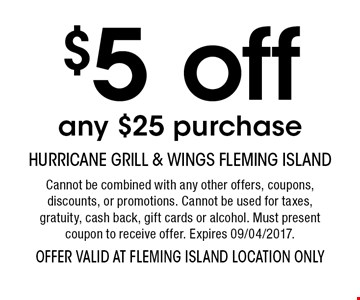 $5off any $25 purchase. Cannot be combined with any other offers, coupons, discounts, or promotions. Cannot be used for taxes, gratuity, cash back, gift cards or alcohol. Must present coupon to receive offer. Expires 09/04/2017.