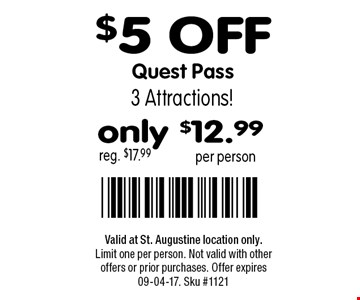 $5 OFF Quest Pass reg. $17.99. Valid at St. Augustine location only.Limit one per person. Not valid with other offers or prior purchases. Offer expires 09-04-17. Sku #1121