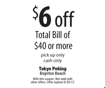 $6 off Total Bill of $40 or more pick up onlycash only . With this coupon. Not valid with other offers. Offer expires 9-29-17.