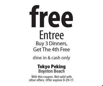 free EntreeBuy 3 Dinners, Get The 4th Free dine in & cash only. With this coupon. Not valid with other offers. Offer expires 9-29-17.