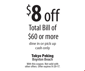$8 off Total Bill of $60 or more dine in or pick upcash only . With this coupon. Not valid with other offers. Offer expires 9-29-17.