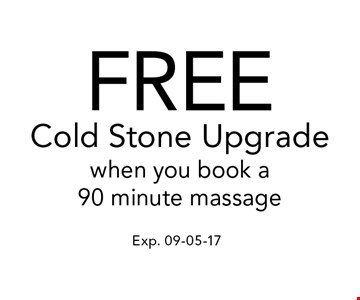 FREECold Stone Upgradewhen you book a90 minute massage. Exp. 09-05-17