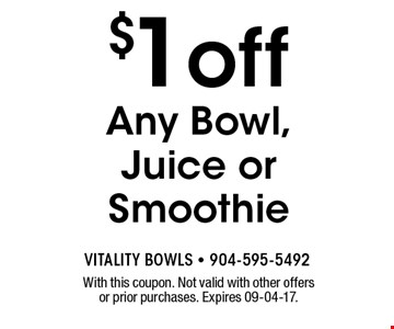 $1 off Any Bowl, Juice or Smoothie. With this coupon. Not valid with other offers or prior purchases. Expires 09-04-17.