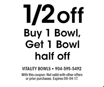 1/2 off Buy 1 Bowl, Get 1 Bowl half off. With this coupon. Not valid with other offers or prior purchases. Expires 09-04-17.