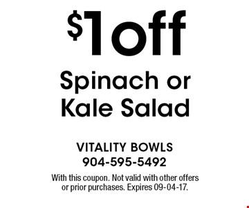 $1off Spinach or Kale Salad. With this coupon. Not valid with other offers or prior purchases. Expires 09-04-17.