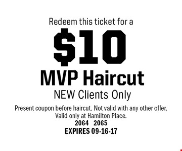 $10 MVP Haircut NEW Clients Only. Present coupon before haircut. Not valid with any other offer.Valid only at Hamilton Place.2064 2065 EXPIRES 09-16-17
