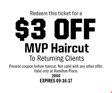 $3 OFF MVP Haircut To Returning Clients. Present coupon before haircut. Not valid with any other offer.Valid only at Hamilton Place.2066 EXPIRES 09-16-17