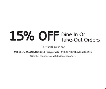 15% Off Dine In Or Take-Out Orders Of $50 Or More. With this coupon. Not valid with other offers.