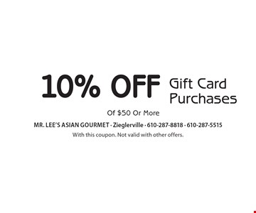10% Off Gift Card Purchases Of $50 Or More. With this coupon. Not valid with other offers.