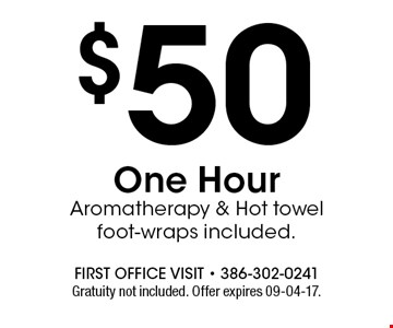 $50 One Hour Aromatherapy & Hot towel foot-wraps included.. Gratuity not included. Offer expires 09-04-17.